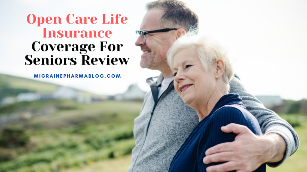Open Care Life Insurance Coverage For Seniors Review
