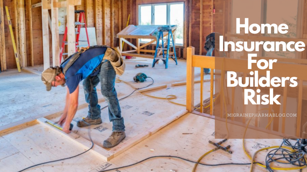 Home Insurance For Builders Risk and Vacant House